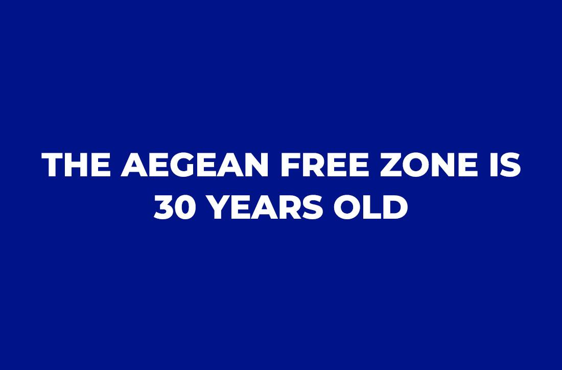 THE AEGEAN FREE ZONE IS 30 YEARS OLD